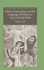 Hindu Nationalism and the Language of Politics in Late Colonial India - William Gould