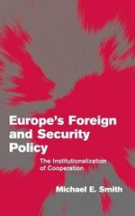 Europe's Foreign and Security Policy : The Institutionalization of Cooperation - Michael E. Smith
