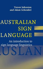 Australian Sign Language (Auslan) : An Introduction to Sign Language Linguistics - Trevor Johnston
