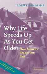 Why Life Speeds Up as You Get Older : How Memory Shapes Our Past - Douwe Draaisma