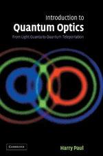 Introduction to Quantum Optics : From Light Quanta to Quantum Teleportation - Harry Paul