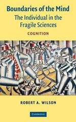 Boundaries of the Mind : The Individual in the Fragile Sciences - Cognition - Robert A. Wilson