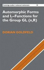 Automorphic Forms and L-Functions for the Group GL(n, R) : Cambridge Studies in Advanced Mathematics - Dorian Goldfeld