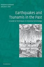 Earthquakes and Tsunamis in the Past : A Guide to Techniques in Historical Seismology - Emanuela Guidoboni
