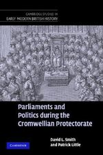 Parliaments and Politics During the Cromwellian Protectorate - David L. Smith