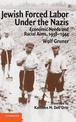 Jewish Forced Labor Under the Nazis : Economic Needs and Racial Aims, 1938-1944 - Wolf Gruner
