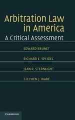 Arbitration Law in America : A Critical Assessment - Edward Brunet
