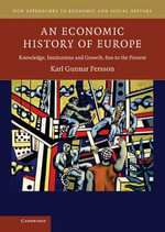 An Economic History of Europe : Knowledge, Institutions and Growth, 600 to the Present - Karl Gunnar Persson