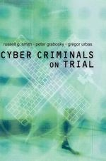 Cyber Criminals on Trial - Russell G. Smith