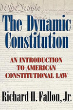 The Dynamic Constitution  : An Introduction to American Constitutional Law - Richard H. Fallon