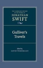 Gulliver's Travels : The Cambridge Edition of the Works of Jonathan Swift - Jonathan Swift
