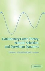 Evolutionary Game Theory, Natural Selection, and Darwinian Dynamics - Thomas L. Vincent