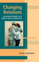 Changing Relations : Achieving Intimacy in a Time of Social Transition - Robin Goodwin