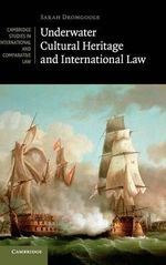 Underwater Cultural Heritage and International Law - Sarah Dromgoole