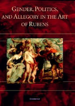 Gender, Politics, and Allegory in the Art of Rubens - Lisa Rosenthal