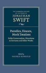 Parodies, Hoaxes, Mock Treatises : Polite Conversation, Directions to Servants and Other Works - Jonathan Swift