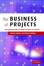 The Business of Projects : Managing Innovation in Complex Products and Systems - Andrew Davies