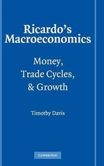 Ricardo's Macroeconomics : Money, Trade Cycles, and Growth - Timothy S. Davis