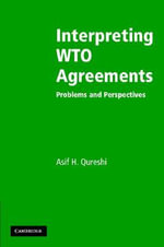 Interpreting WTO Agreements : Problems and Perspectives - Asif H. Qureshi