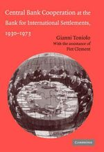 Central Bank Cooperation at the Bank for International Settlements, 1930-1973 - Gianni Toniolo