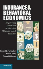 Insurance and Behavioral Economics : Improving Decisions in the Most Misunderstood Industry - Howard C. Kunreuther