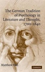 The German Tradition of Psychology in Literature and Thought, 1700-1840 - Matthew Bell