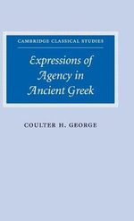 Expressions of Agency in Ancient Greek : Cambridge Classical Studies (Paperback) - Coulter H. George