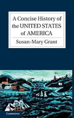 A Concise History of the United States of America : The Cambridge Concise Histories Series - Susan-Mary Grant