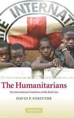 The Humanitarians : The International Committee of the Red Cross - David P. Forsythe