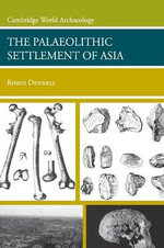 The Palaeolithic Settlement of Asia - Robin Dennell