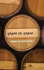 Grape vs. Grain : A Historical, Technological, and Social Comparison of Wine and Beer - Charles W. Bamforth