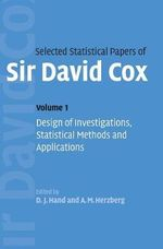 Selected Statistical Papers of Sir David Cox : Volume 1, Design of Investigations, Statistical Methods and Applications: Design of Investigations, Statistical Methods and Applications v. 1 - David Cox