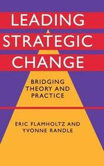 Leading Strategic Change  : Bridging Theory and Practice - Eric Flamholtz