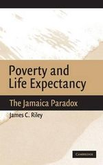 Poverty and Life Expectancy : The Jamaica Paradox - James C. Riley