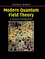 Modern Quantum Field Theory : A Concise Introduction - Tom Banks