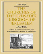 The Churches of the Crusader Kingdom of Jerusalem: Volume 4, The Cities of Acre and Tyre with Addenda and Corrigenda to Volumes 1-3: v. 1-3 : A Corpus - Denys Pringle