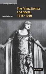 The Prima Donna and Opera, 1815-1930 - Susan Rutherford