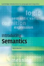 Introducing Semantics : Cambridge Introductions to Language and Linguistics - Nick Riemer