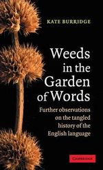 Weeds in the Garden of Words : Further Observations on the Tangled History of the English Language - Kate Burridge