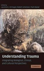 Understanding Trauma : Integrating Biological, Clinical, and Cultural Perspectives