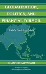 Globalization, Politics, and Financial Turmoil : Asia's Banking Crisis - Shanker Satyanath