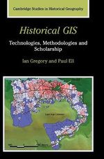 Historical GIS : Technologies, Methodologies, and Scholarship - Ian Gregory