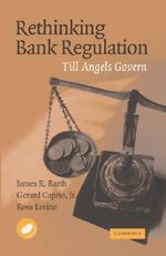 Rethinking Bank Regulation : Till Angels Govern - James R. Barth