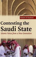Contesting the Saudi State : Islamic Voices from a New Generation - Madawi Al-Rasheed