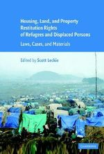 Housing and Property Restitution Rights of Refugees and Displaced Persons : Laws, Cases, and Materials
