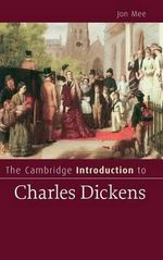 The Cambridge Introduction to Charles Dickens : Cambridge Introductions to Literature - Jon Mee
