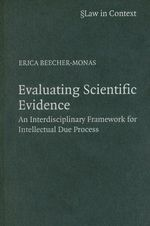Evaluating Scientific Evidence : An Interdisciplinary Framework for Intellectual Due Process - Erica Beecher-Monas