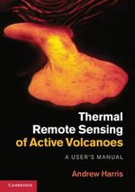 Thermal Remote Sensing of Active Volcanoes : A User's Manual - Robert Wright
