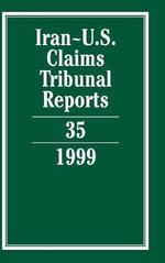 Iran-U.S. Claims Tribunal Reports : Volume 35: Vol. 35