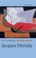 The Cambridge Introduction to Jacques Derrida : A Change of Epoch - Leslie Hill